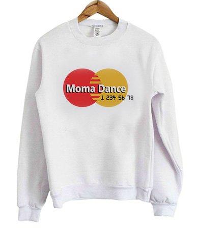 Moma Dance MasterCard Parody Funny Sweatshirt