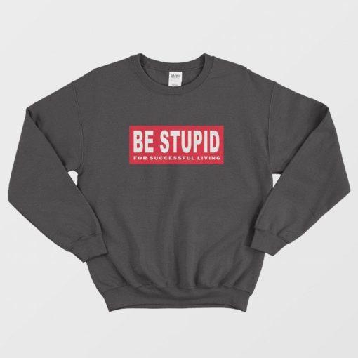 Be Stupid For Successful Living Diesel Parody Sweatshirt