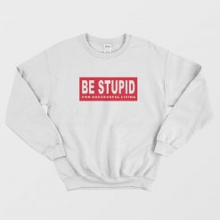 Be Stupid For Successful Living Diesel Parody Sweatshirt