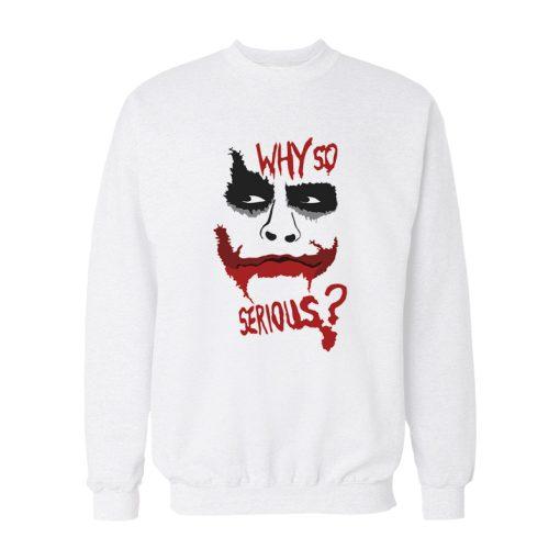 Joker Why So Serious Sweatshirt