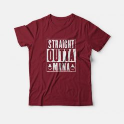 Straight Outta Mana Graphic T-Shirt for Man's And Women's