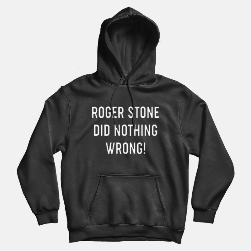 Roger Stone Did Nothing Wrong Hoodie