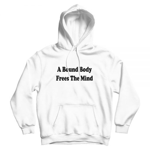 A Bound Body Frees The Mind Quotes Hoodie