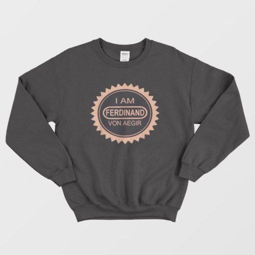 I'm Ferdinand Von Aegir Sweatshirt