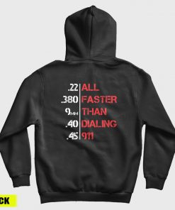 All Faster Than Dialing 911 Funny Gun Lover Hoodie