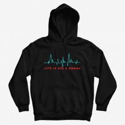Life is Ups and Downs Hoodie