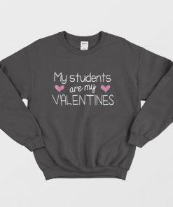 My Students Are My Valentine Cute Valentines Day Gift Sweatshirt