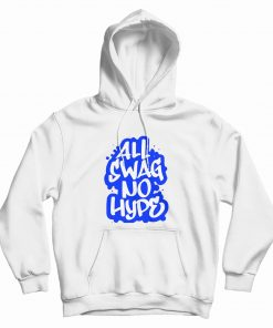 All Swag No Hype Urban Saying Cool Quote Graffiti Style Hoodie