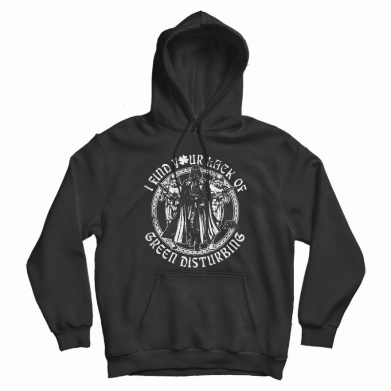 Darth Vader I Find Your Lack of Green Disturbing Hoodie