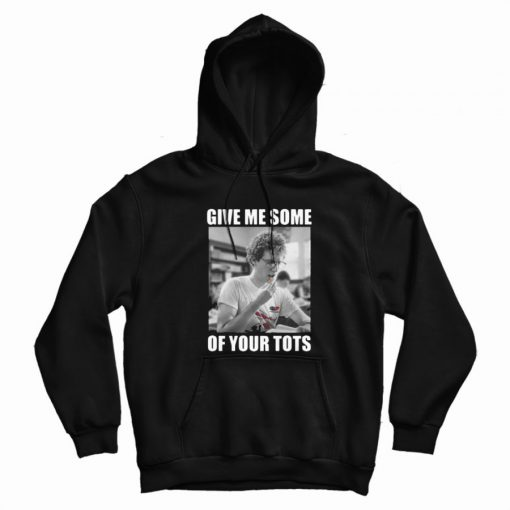 Napoleon Dynamite Give Me Some Of Your Tots Hoodie