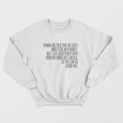 Saying Women Catch More Flies With Honey Sweatshirt