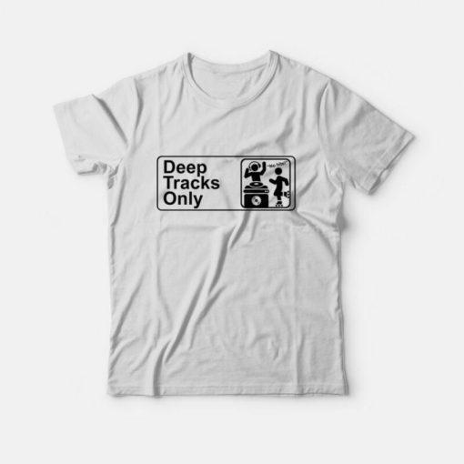 Deep Tracks Only T-Shirt