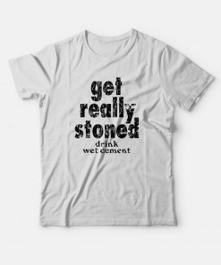 Get Really Stoned Drink Wet Cement Kinder T-Shirt