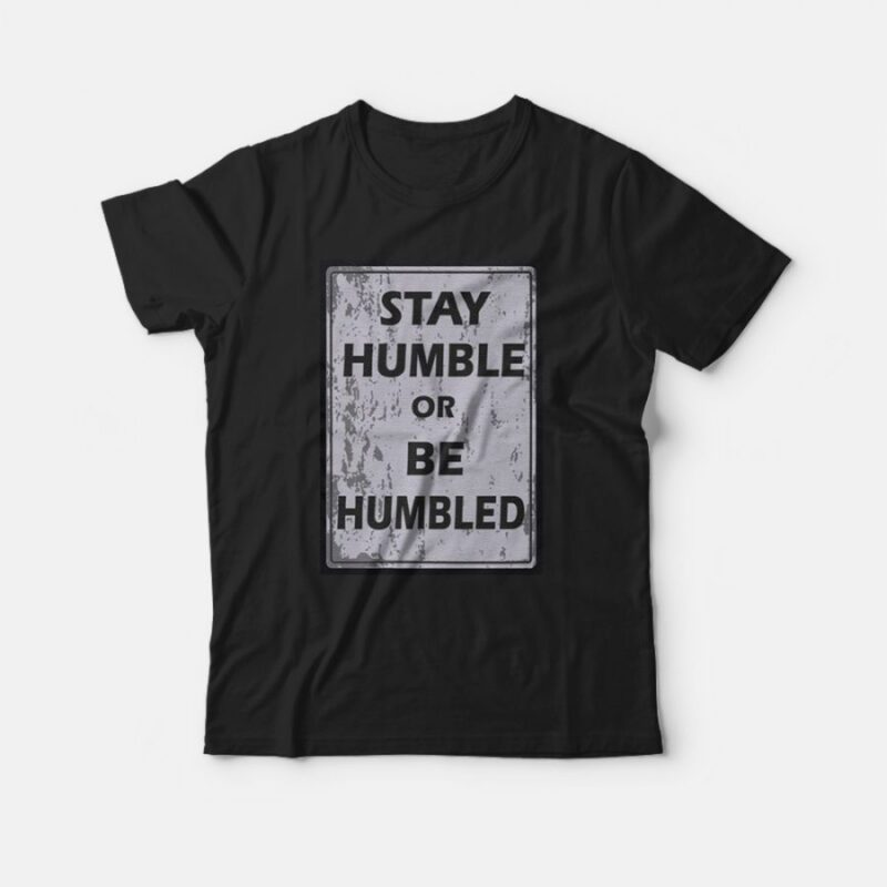 Johnny Depp Stay Humble Or Be Humbled T-Shirt