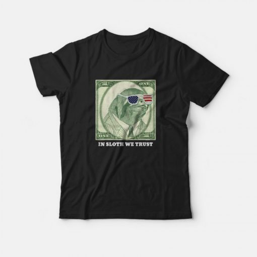 One Dollar In Sloth We Trust T-shirt
