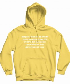 Maybe A Bunch Of White Slave Owners Hoodie