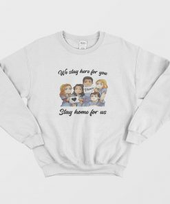 Nurse We Stay At Work For You You Stay At Home For Us Sweatshirt