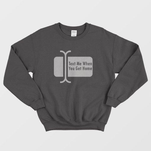 Text Me When You Get Home Cursor Sweatshirt
