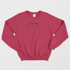 No Fake Friends Parody Sweatshirt