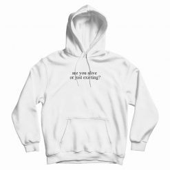 Are You Alive Or Just Existing Hoodie