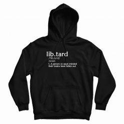 Libtard definition Anti Liberal Political Hoodie