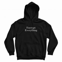 Encrypt Everything Internet Hacker Encryption Hoodie