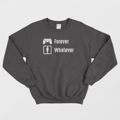 Game Is Forever Girl Are Whatever Funny Sweatshirt