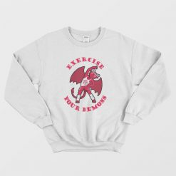 Exercise Your Demons Sweatshirt