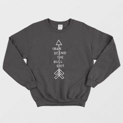 Transcend The Bullshit Sweatshirt