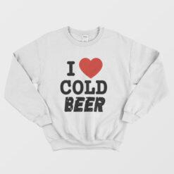 I Love Cold Beer Sweatshirt