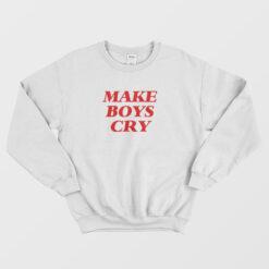 Make Boys Cry Sweatshirt
