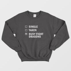 Single Taken Busy Fight Dragons Sweatshirt