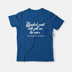 Spoiled Fruit Will Fall On Its Own The Revenge Ain't Necessary T-shirt