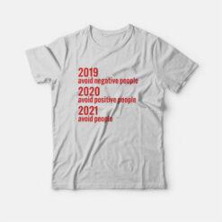 2019 Avoid Negative People 2020 Avoid Positive People 2021 Avoid People T-shirt
