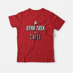 Star Trek and Chill T-shirt