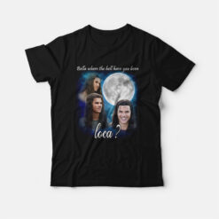 Bella Where The Hell Have You Been Loca T-shirt Jacob Twilight